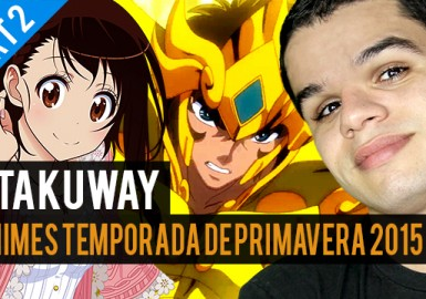 Animes Temporada de Primavera 2015 - Parte 2 - Otakuway