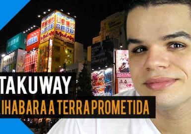 Otakuway - Akihabara a Terra Prometida