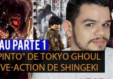 "NAU Parte 1 - ""Pinto"" de Tokyo Ghoul, Live-action de Shingeki"