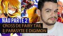 NAU Parte 2 - Cross de Fairy Tail e Parasyte e Digimon