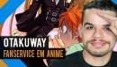 Otakuway - Passos para Criar um Fanservice em Anime
