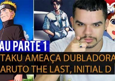 NAU - Otaku Ameaça Dubladora, Naruto The Last, Initial D