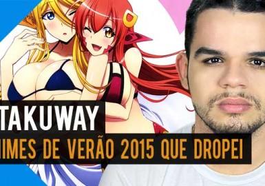Animes de Verão 2015 que Dropei - Otakuway